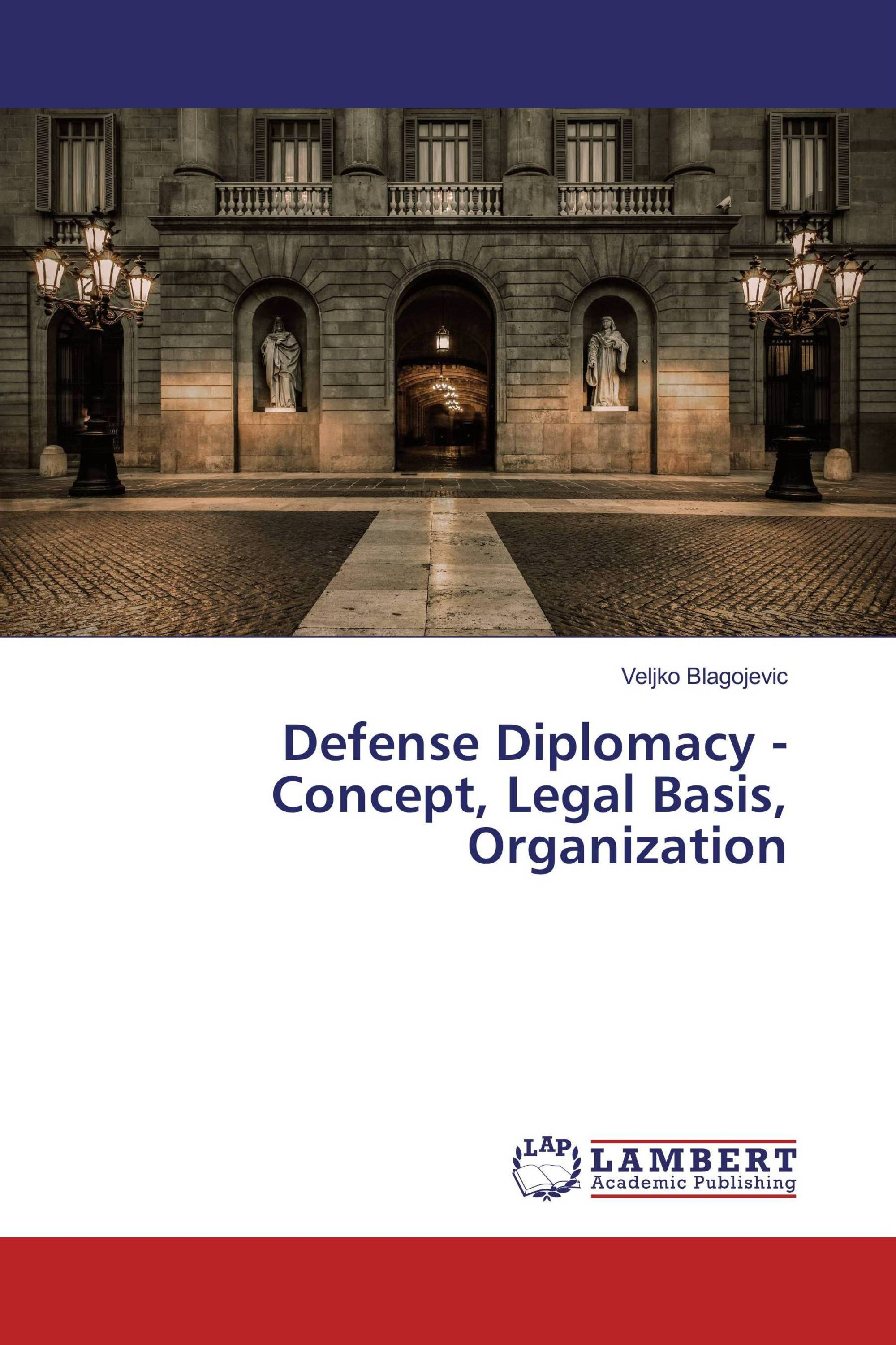 Veljko Blagojević Defense Diplomacy Concept Legal Basis Organization Lambert Academic Publishing 2017