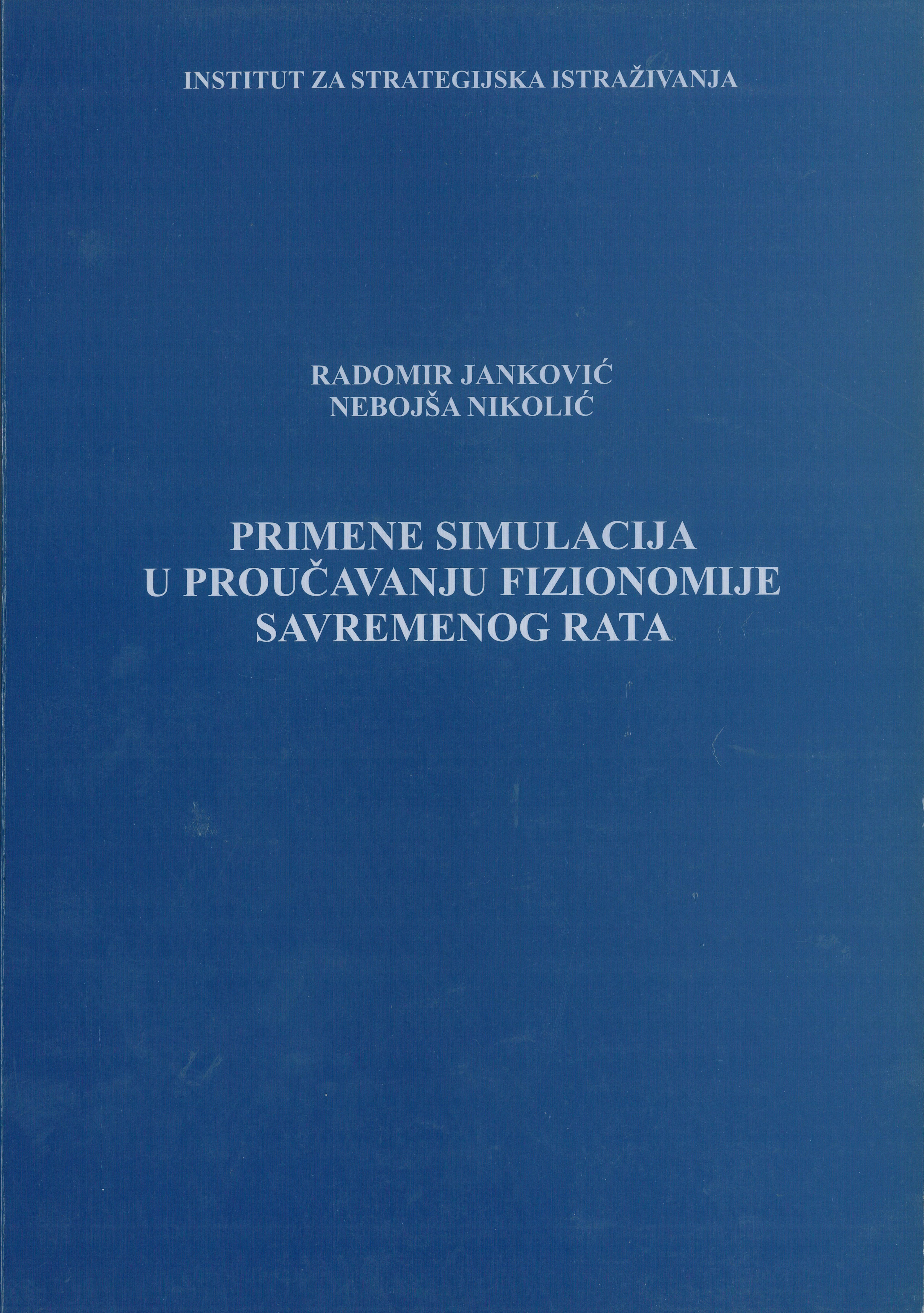 dr Radomir Janković dr Nebojša Nikolić Primene simulacija u proučavanju fizionomije savremenog rata