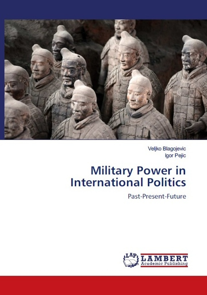 Veljko Blagojevic Igor Pejic Military Power in International Politics Past Present Future Lambert Academic Publishing 2019